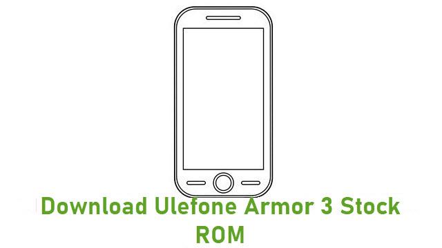 Download Ulefone Armor 3 Stock ROM