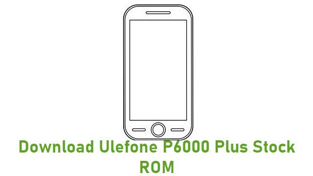 Download Ulefone P6000 Plus Stock ROM